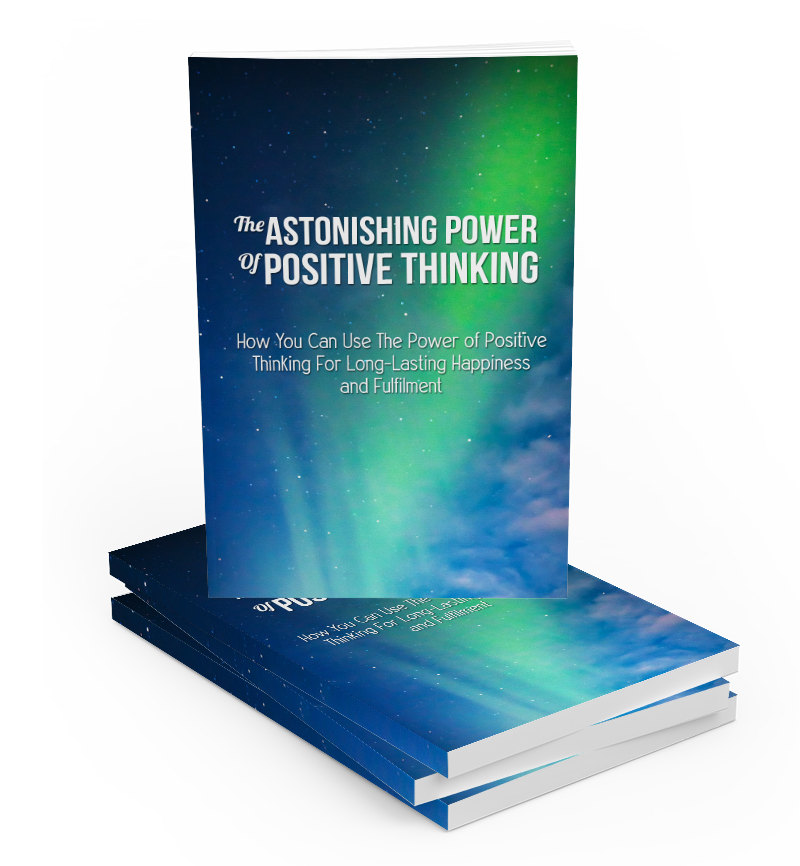 The Astonishing Power Of Positive Thinking (E-Book)