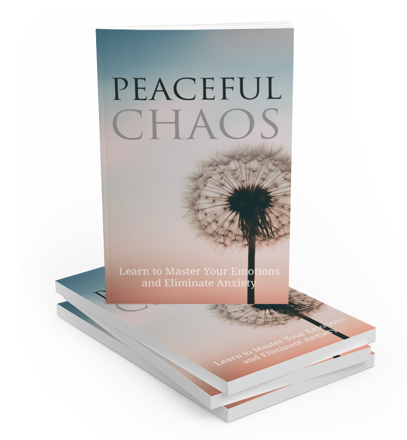Peaceful Chaos: Master Emotions and Eliminate Anxiety