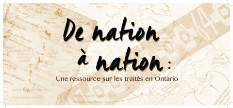 Nation to Nation: A resource on treaties in Ontario (French)