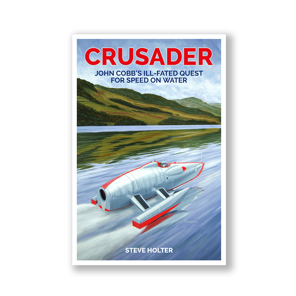 CRUSADER: JOHN COBB'S ILL-FATED QUEST FOR SPEED ON WATER