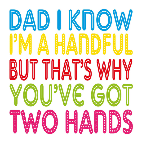 Dad I Know I'm A Handful Card