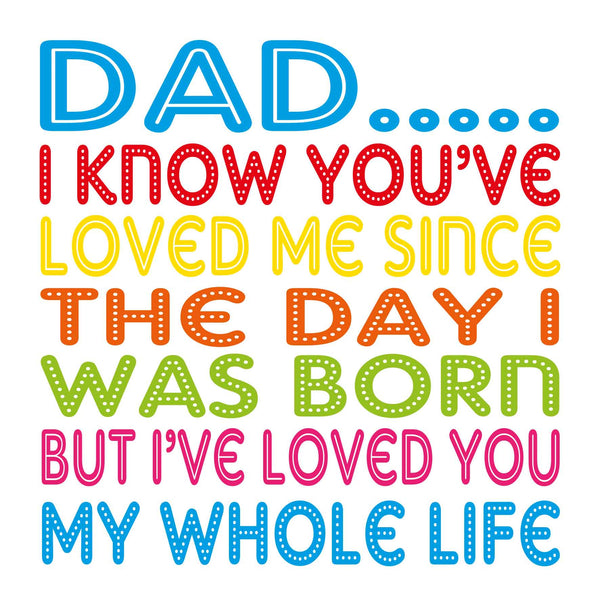 Dad My Whole Life Card