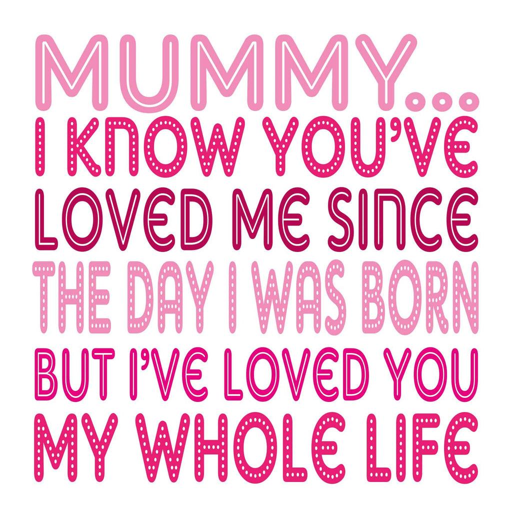 Mummy My Whole Life Card