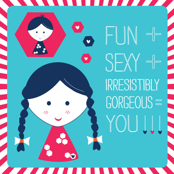 Fun + Sexy + Irresistibly Gorgeous = You!