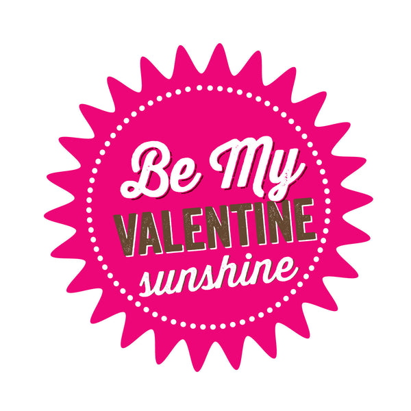 Be My Valentine Sunshine