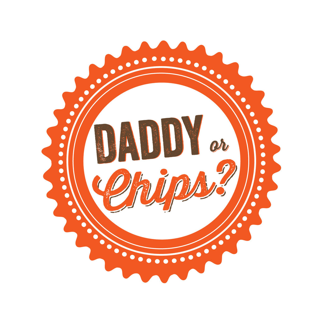 Daddy Or Chips?