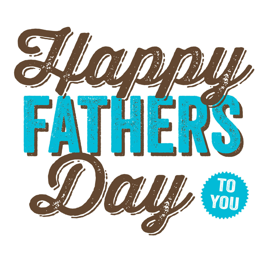 Happy Fathers Day To You