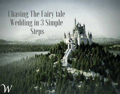 Chasing the Fairytale Wedding in 3 Simple Steps
