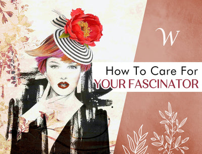 How To Care For Your Fascinator