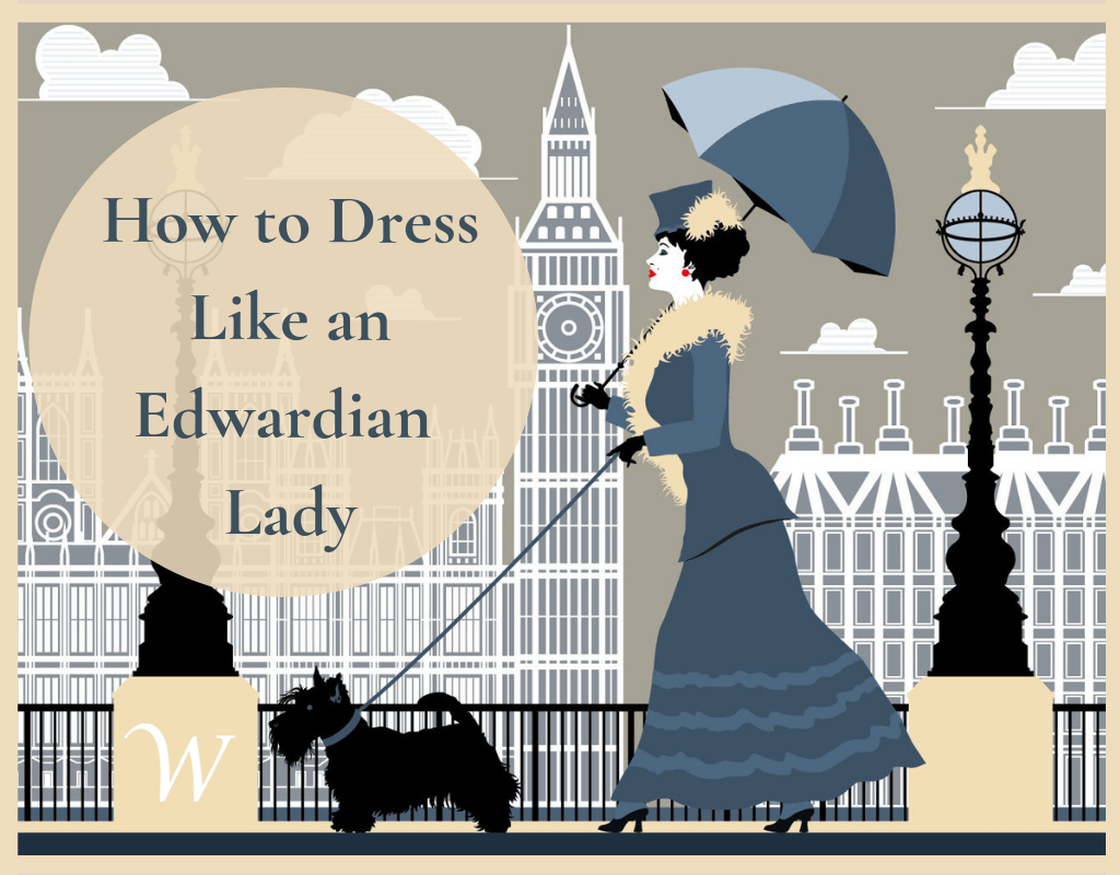 How To Dress Like An Edwardian Lady