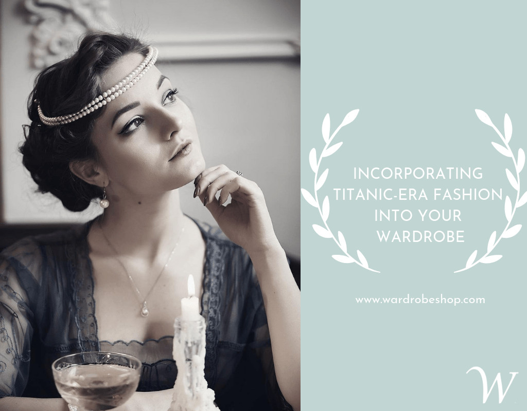 Incorporating Titanic era Fashion Into Your Wardrobe
