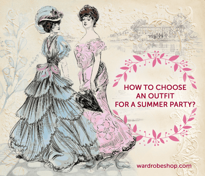 How to choose an outfit for a summer party?