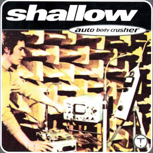 Shallow - Auto Body Crusher CD