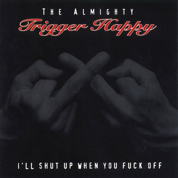 The Almighty Trigger Happy ‎– I'll Shut Up When You Fuck Off CD
