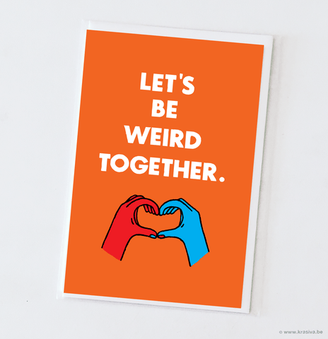 "Random card ""Let's be weird together"""