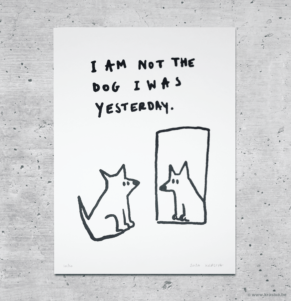 "Screenprint ""I am not the dog I was yesterday."""