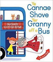 Load image into Gallery viewer, YE CANNAE SHOVE YER GRANNY OFF A BUS: A FAVOURITE SCOTTISH RHYME WITH MOVING PARTS