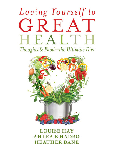 Loving yourself to GREAT HEALTH (Thoughts & Food - the Ultimate Diet)