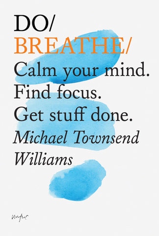 DO/ BREATHE/ Calm your mind. Find focus. Get stuff done.