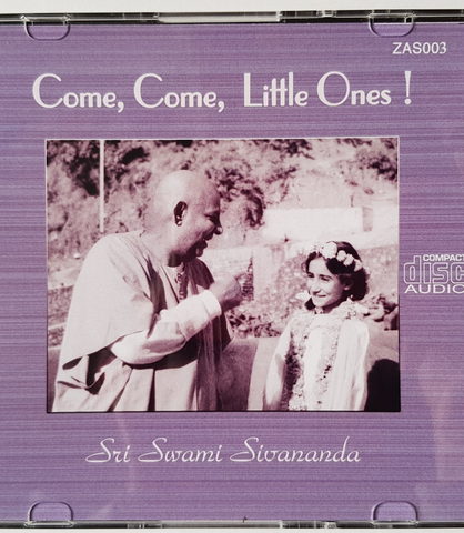 Come, Come, Little Ones ! - Sri Swami Sivananda - CD