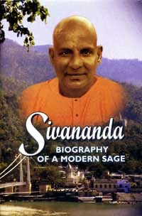 Sivananda: Biography of a modern Sage