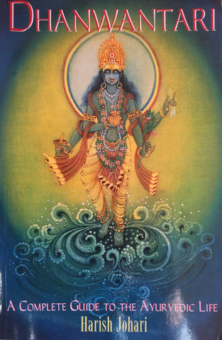 Dhanvantari : A complete guide to the Ayurvedic Life
