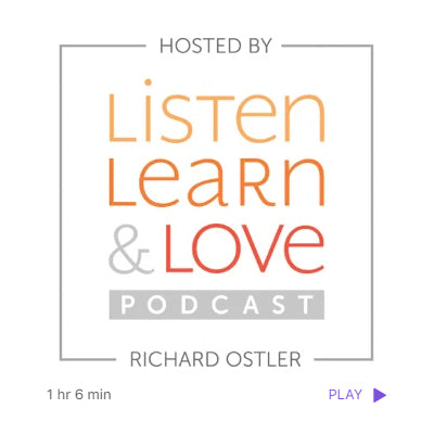 Listen, Learn & Love Podcast with Richard Ostler