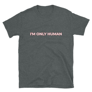 I'm Only Human Short-Sleeve Unisex T-Shirt
