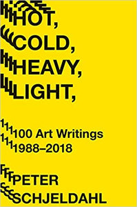 Hot Cold Heavy Light 100 Art Writings 1988- 2018