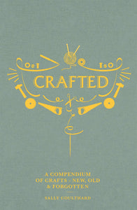 Crafted: A Compendium of Crafts - New, Old and Forgotten