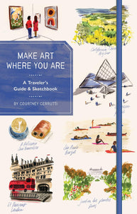Make Art Where You Are: A Travel Sketchbook and Guide
