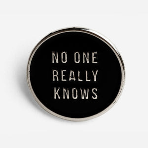 No One Really Knows Pin Badge