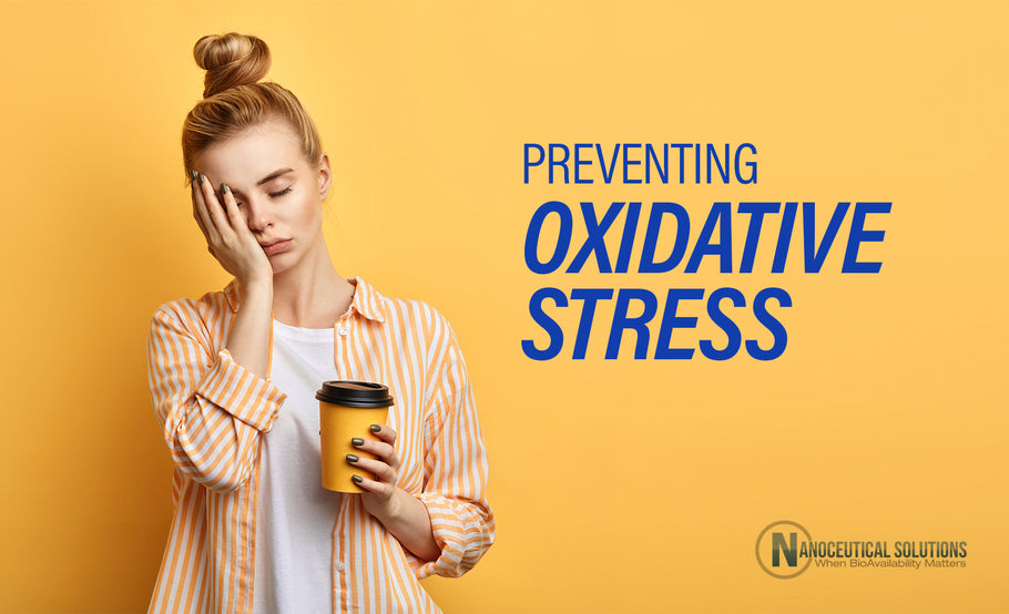What is Oxidative Stress, and What Can You Do to Prevent It?