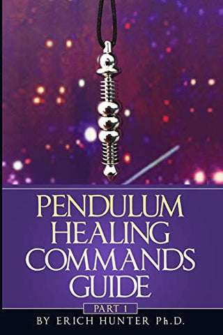 Pendulum Healing Commands Guide: Part 1