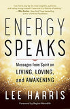 Energy Speaks: Messages from Spirit on Living, Loving, and Awakening