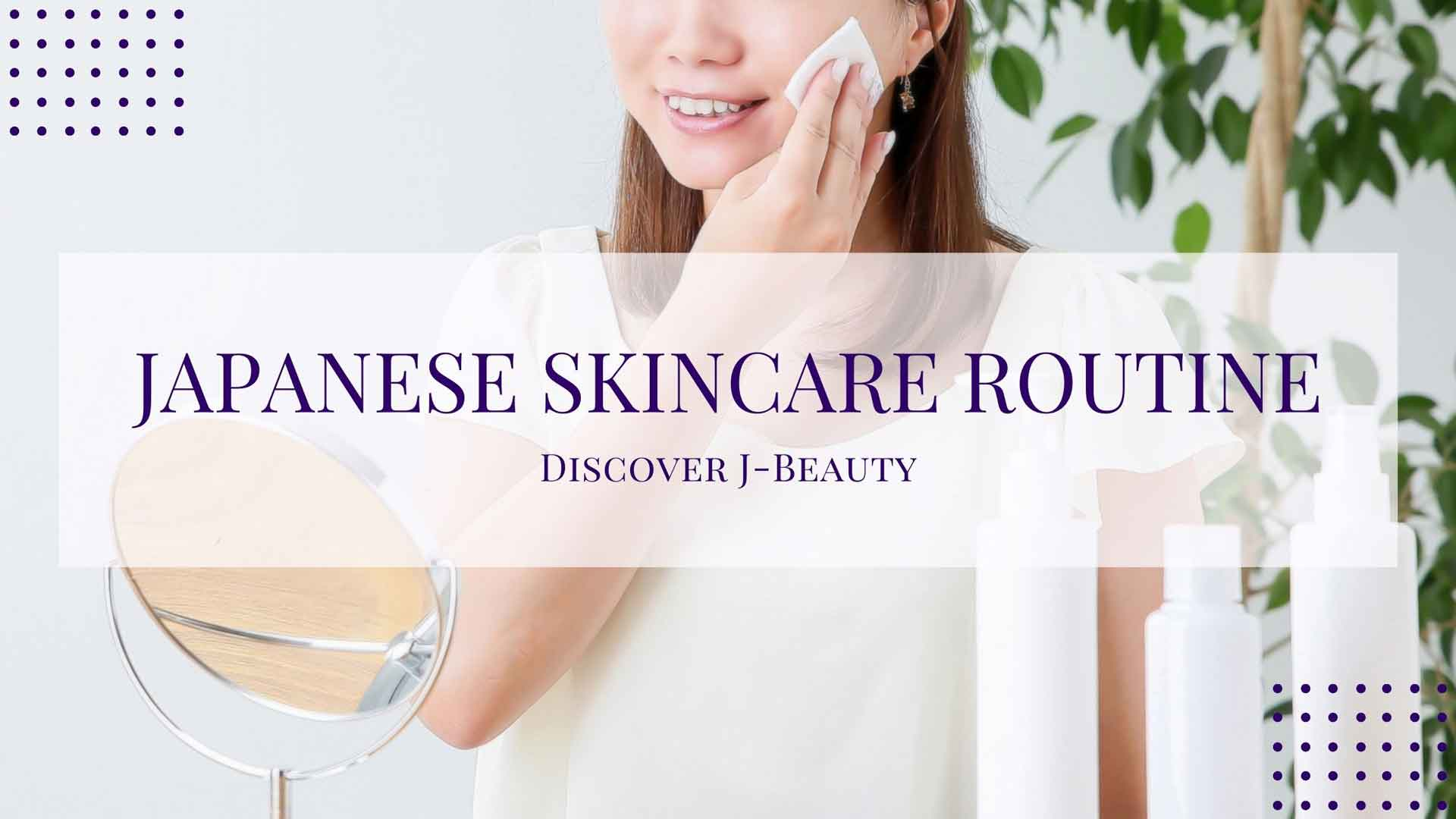 Morning and Evening Japanese skincare routine. Murasaki Cosmetics. Discover J-Beauty Blog. Japanese skincare and cosmetic shop Netherlands