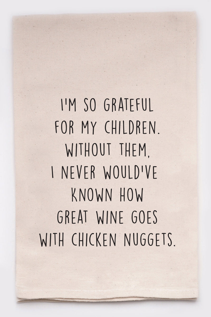 I'm so grateful for my children.  Without them, I never would've known how great wine goes with chicken nuggets.