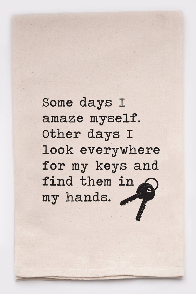 Some days I amaze myself, other days i look everywhere for my keys and find them in my hands