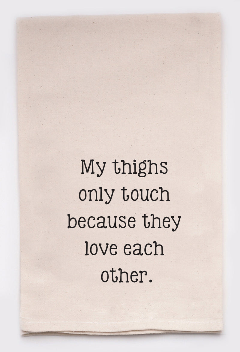 my thighs only touch because they love each other