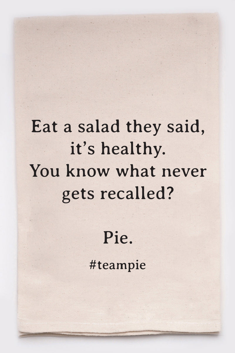 eat a salad they say, it's healthy.  you know what never gets recalled? Pie. #teampie