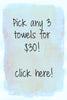 3 flour sack tea towels for $30- you pick designs