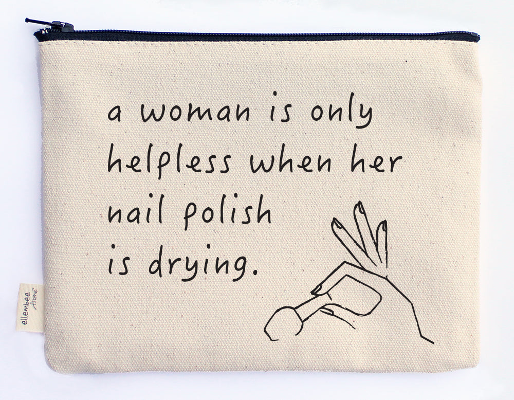 a woman is only helpless when her nails are drying