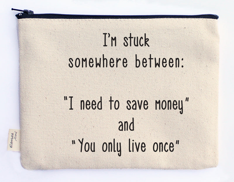 I'm stuck somewhere between I need to save money and you only live once