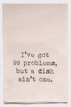 i've got 99 problems but a dish ain't one