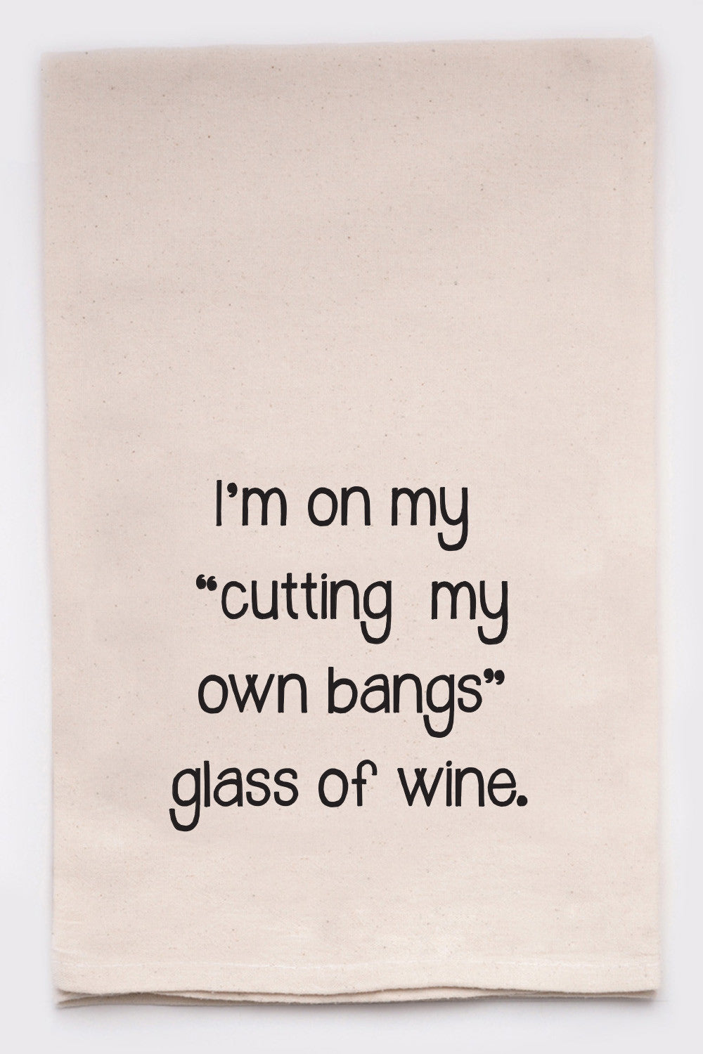 "I'm on my ""cutting my own bangs"" glass of wine."
