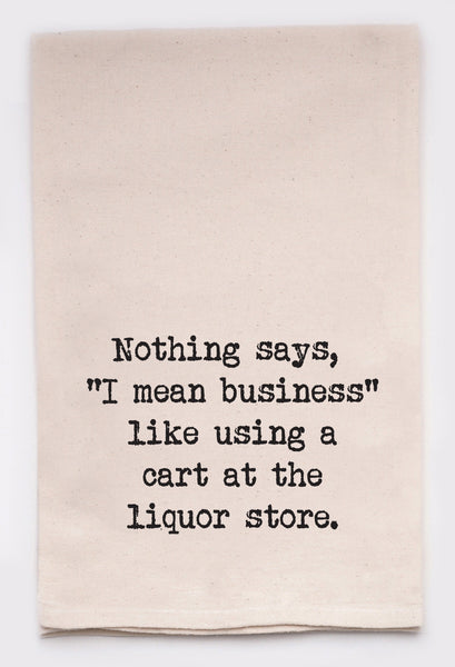 nothing says I mean business like using a cart at the liquor store - flour sack tea towel
