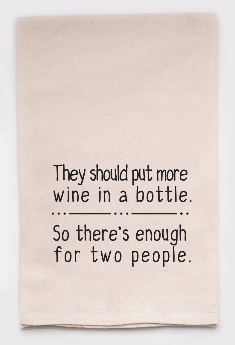 they should put more wine in a bottle so there is enough for 2 people - flour sack tea towel