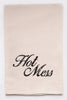 hot mess  - flour sack tea towel