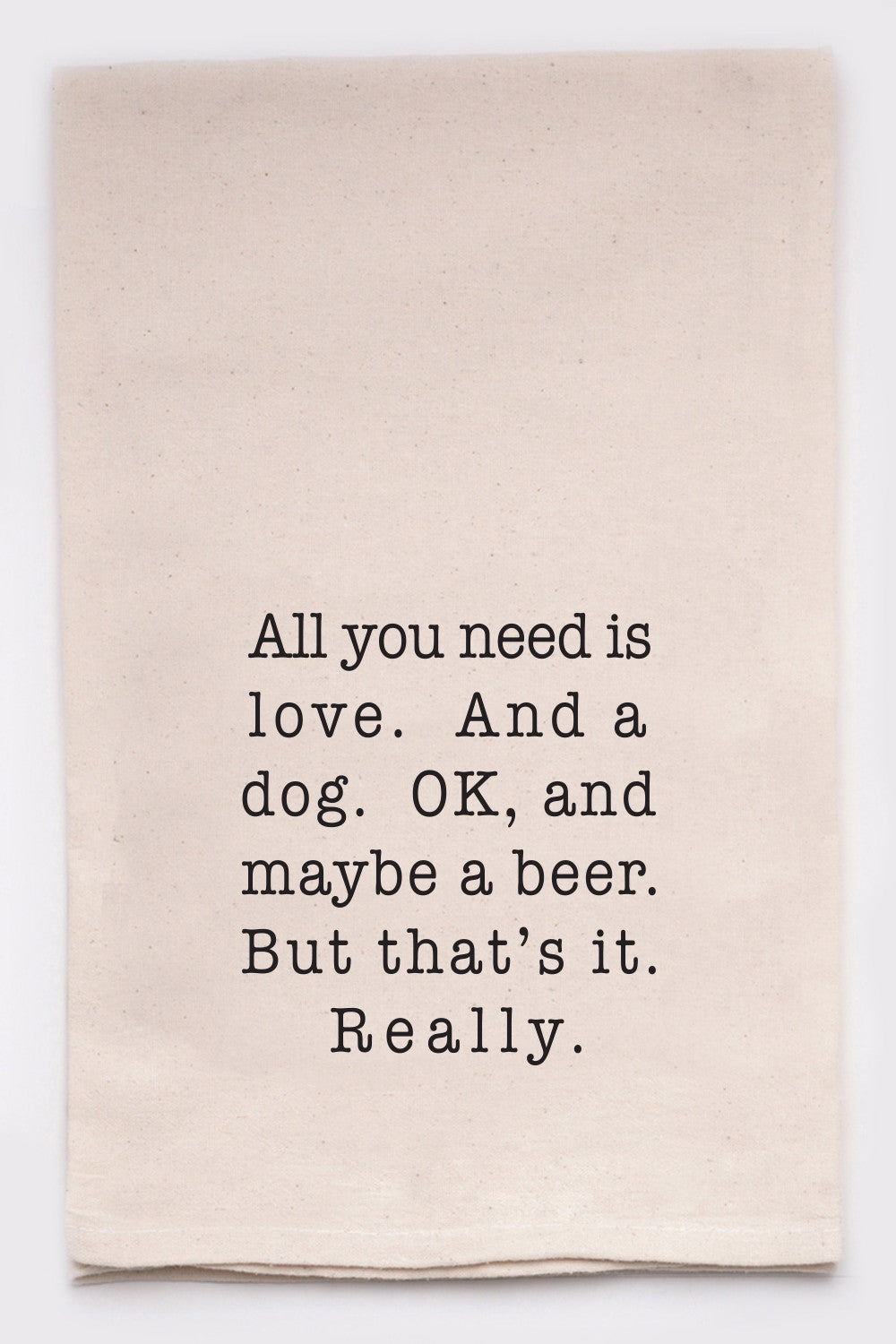 all you need is love. and a dog. OK, and a beer.
