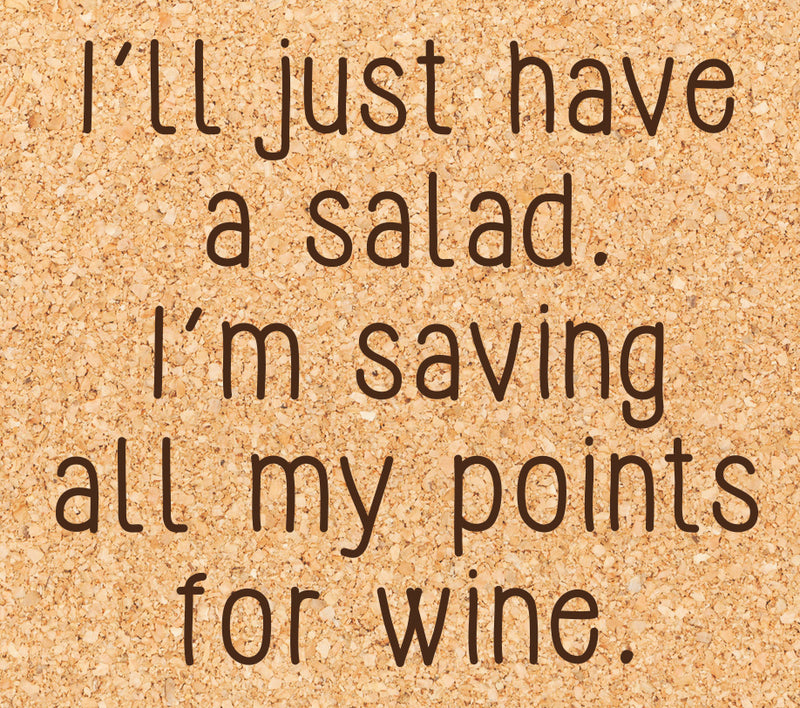 I'll just have salad. I'm saving all my points for wine.